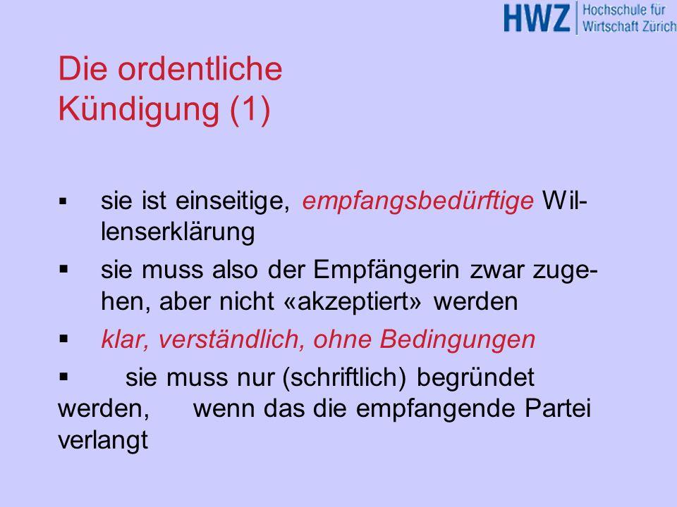 Die ordentliche Kündigung (1) sie ist einseitige, empfangsbedürftige Wil- lenserklärung sie muss also der Empfängerin zwar zuge- hen, aber nicht «akze