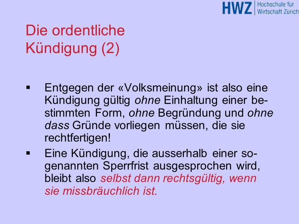 Die ordentliche Kündigung (2) Entgegen der «Volksmeinung» ist also eine Kündigung gültig ohne Einhaltung einer be- stimmten Form, ohne Begründung und