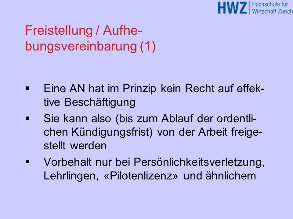 Freistellung / Aufhe- bungsvereinbarung (2) In einem solchen Fall darf der AN der Zu- tritt zum Betrieb verboten werden Es ist aber keine fristlose Entlassung - das AV dauert bis zum Schluss fort.