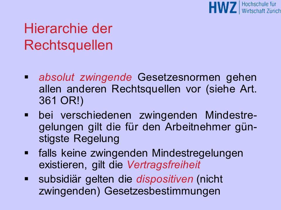 Hierarchie der Rechtsquellen absolut zwingende Gesetzesnormen gehen allen anderen Rechtsquellen vor (siehe Art. 361 OR!) bei verschiedenen zwingenden