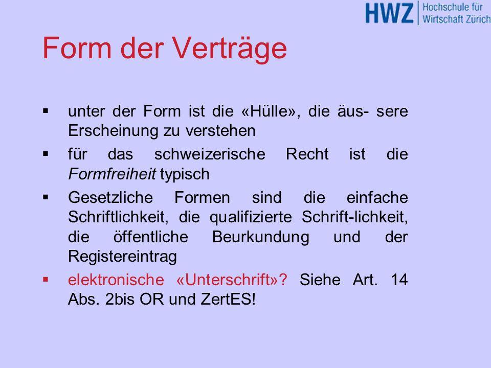 Form der Verträge unter der Form ist die «Hülle», die äus- sere Erscheinung zu verstehen für das schweizerische Recht ist die Formfreiheit typisch Ges