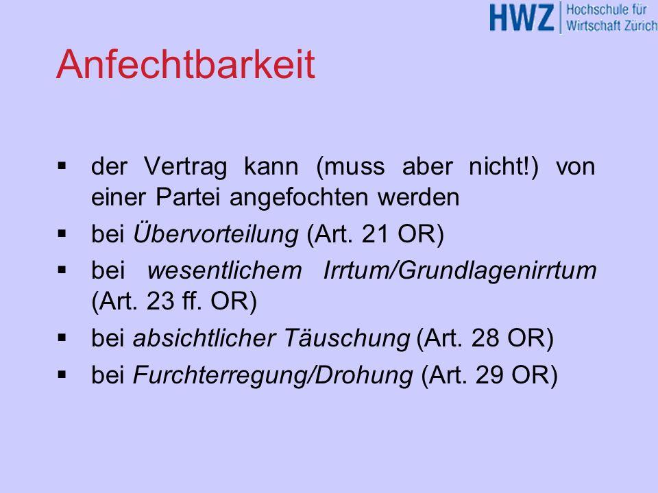 Anfechtbarkeit der Vertrag kann (muss aber nicht!) von einer Partei angefochten werden bei Übervorteilung (Art. 21 OR) bei wesentlichem Irrtum/Grundla