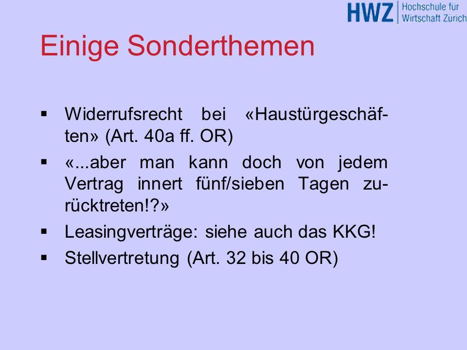 Einige Sonderthemen Widerrufsrecht bei «Haustürgeschäf- ten» (Art. 40a ff. OR) «...aber man kann doch von jedem Vertrag innert fünf/sieben Tagen zu- r