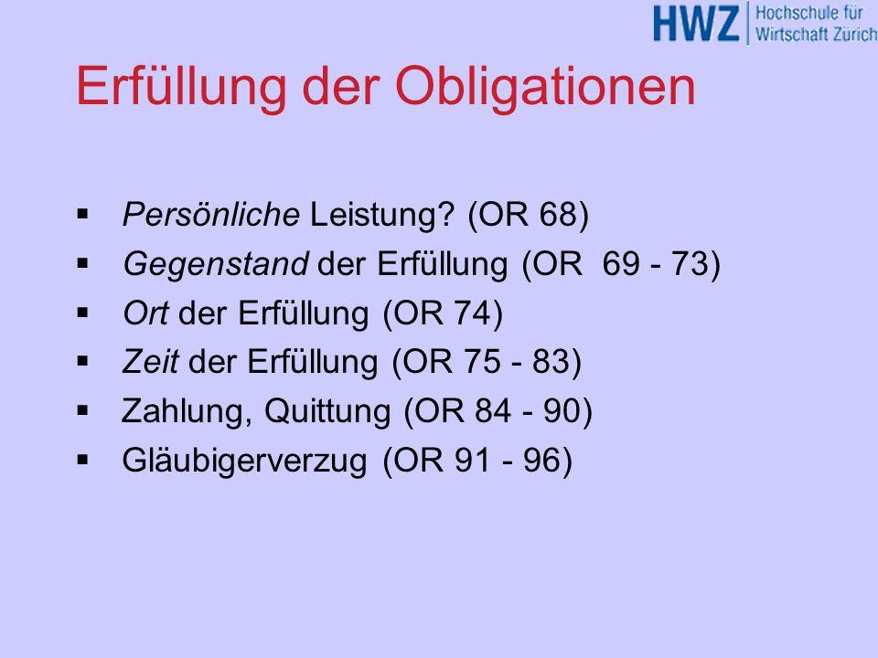 Erfüllung der Obligationen Persönliche Leistung? (OR 68) Gegenstand der Erfüllung (OR 69 - 73) Ort der Erfüllung (OR 74) Zeit der Erfüllung (OR 75 - 8