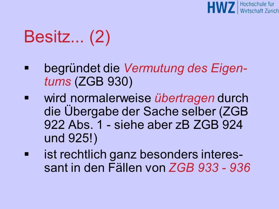 Besitz... (2) begründet die Vermutung des Eigen- tums (ZGB 930) wird normalerweise übertragen durch die Übergabe der Sache selber (ZGB 922 Abs. 1 - si
