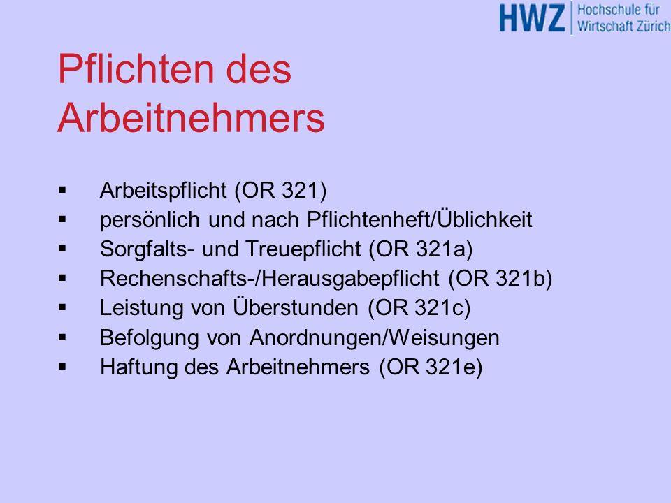 Pflichten des Arbeitnehmers Arbeitspflicht (OR 321) persönlich und nach Pflichtenheft/Üblichkeit Sorgfalts- und Treuepflicht (OR 321a) Rechenschafts-/
