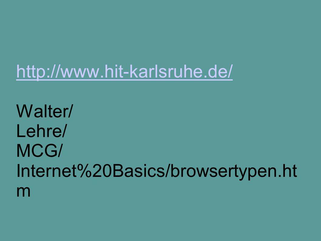http://www.hit-karlsruhe.de/ http://www.hit-karlsruhe.de/ Walter/ Lehre/ MCG/ Internet%20Basics/browsertypen.ht m