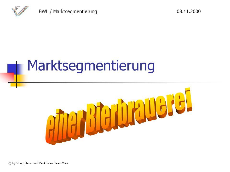 Marktsegmentierung BWL / Marktsegmentierung 08.11.2000 © by Vong Hans und Zenklusen Jean-Marc