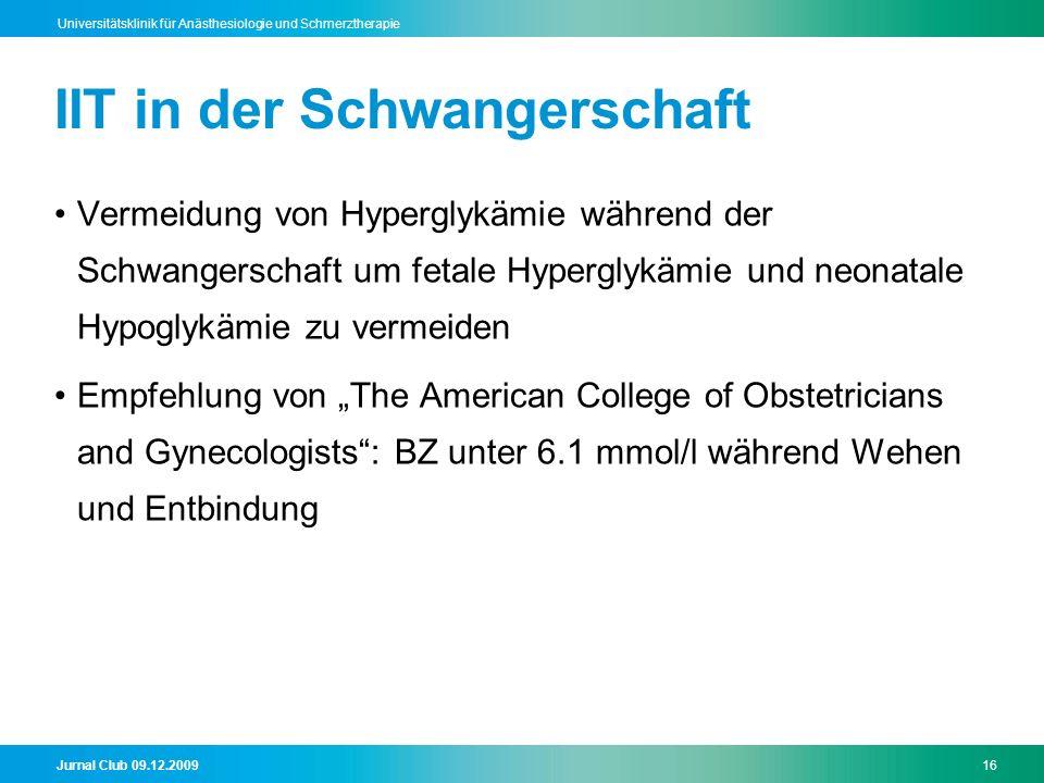 Jurnal Club 09.12.200916 Universitätsklinik für Anästhesiologie und Schmerztherapie IIT in der Schwangerschaft Vermeidung von Hyperglykämie während de