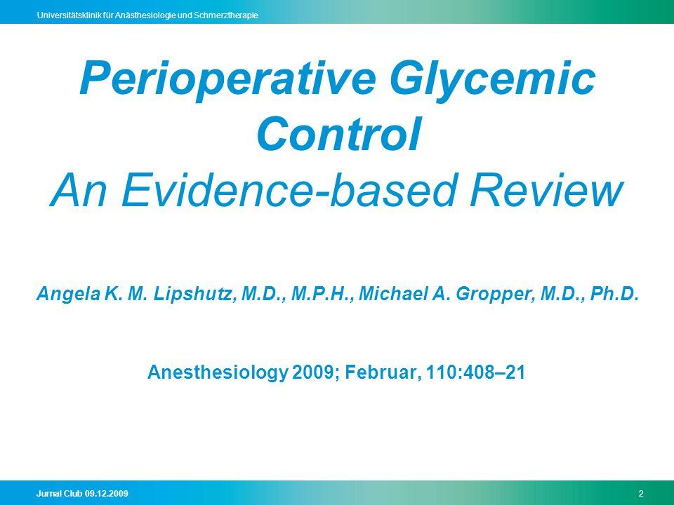 Jurnal Club 09.12.20092 Universitätsklinik für Anästhesiologie und Schmerztherapie Perioperative Glycemic Control An Evidence-based Review Angela K.