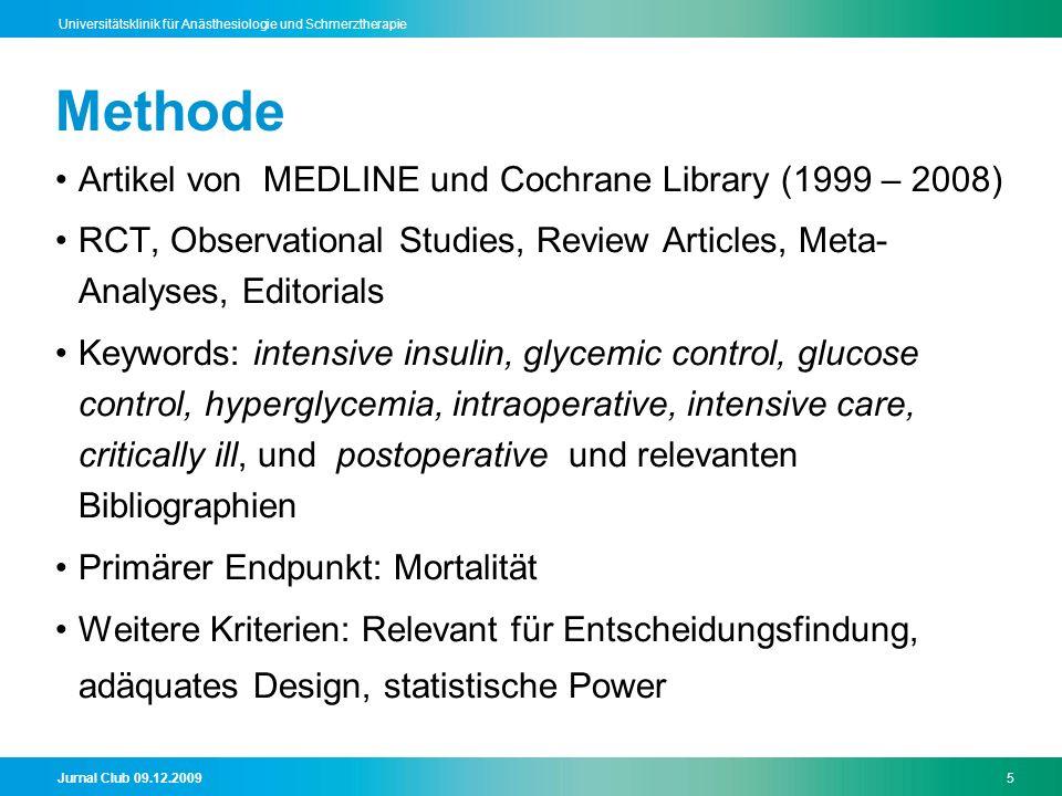 Jurnal Club 09.12.20095 Universitätsklinik für Anästhesiologie und Schmerztherapie Methode Artikel von MEDLINE und Cochrane Library (1999 – 2008) RCT,