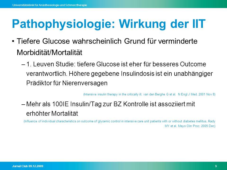 Jurnal Club 09.12.20099 Universitätsklinik für Anästhesiologie und Schmerztherapie Pathophysiologie: Wirkung der IIT Tiefere Glucose wahrscheinlich Grund für verminderte Morbidität/Mortalität –1.