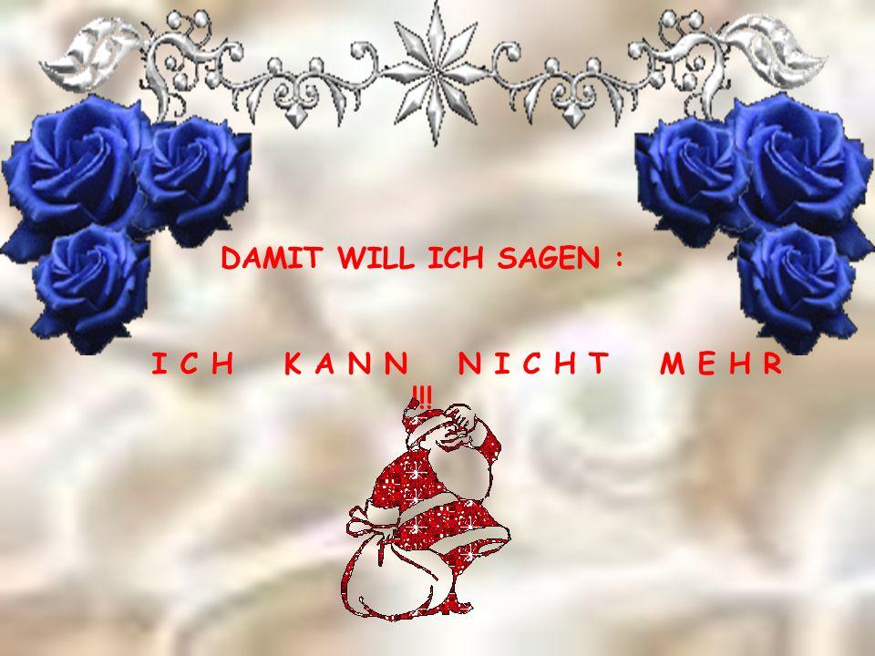 DAMIT WILL ICH SAGEN : I C H K A N N N I C H T M E H R !!!