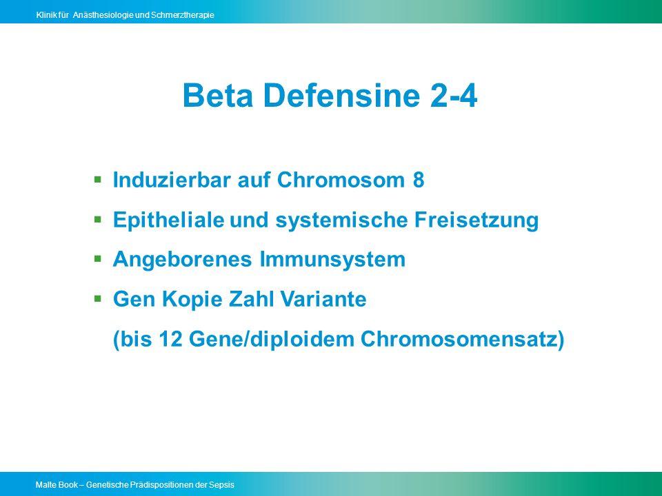 Malte Book – Genetische Prädispositionen der Sepsis Klinik für Anästhesiologie und Schmerztherapie Beta Defensine 2-4 Induzierbar auf Chromosom 8 Epitheliale und systemische Freisetzung Angeborenes Immunsystem Gen Kopie Zahl Variante (bis 12 Gene/diploidem Chromosomensatz)