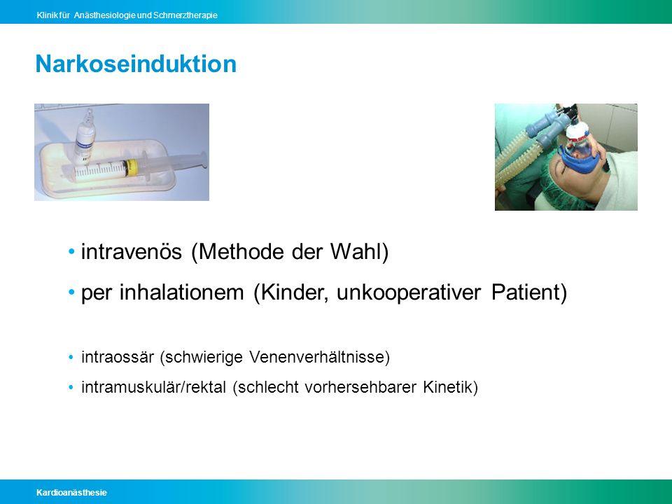 Kardioanästhesie Klinik für Anästhesiologie und Schmerztherapie Narkoseinduktion intravenös (Methode der Wahl) per inhalationem (Kinder, unkooperative