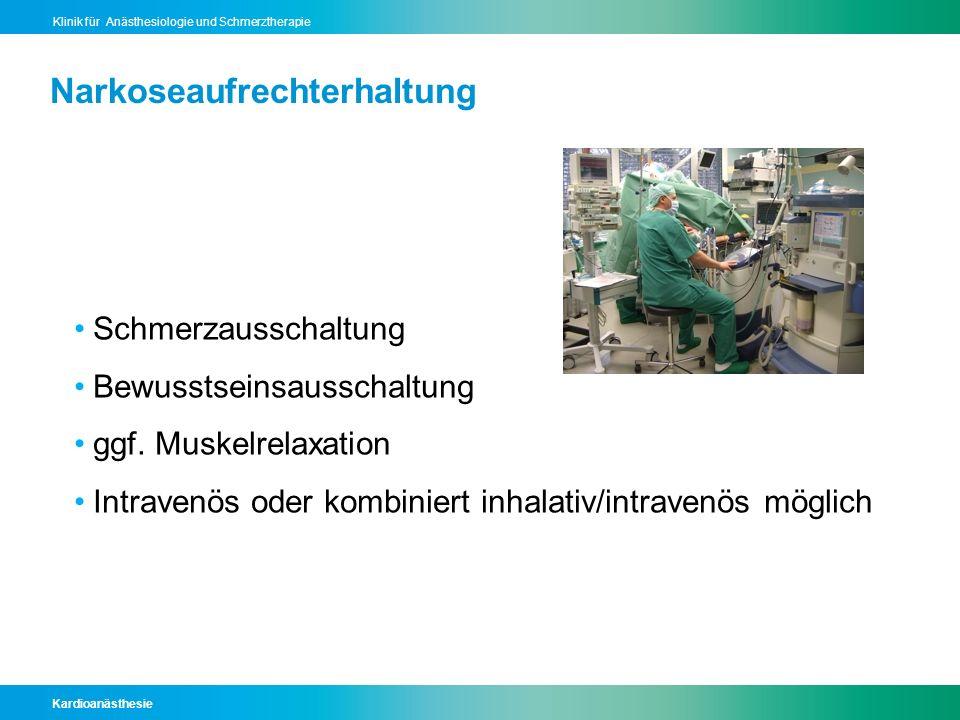 Kardioanästhesie Klinik für Anästhesiologie und Schmerztherapie Narkoseaufrechterhaltung Schmerzausschaltung Bewusstseinsausschaltung ggf. Muskelrelax