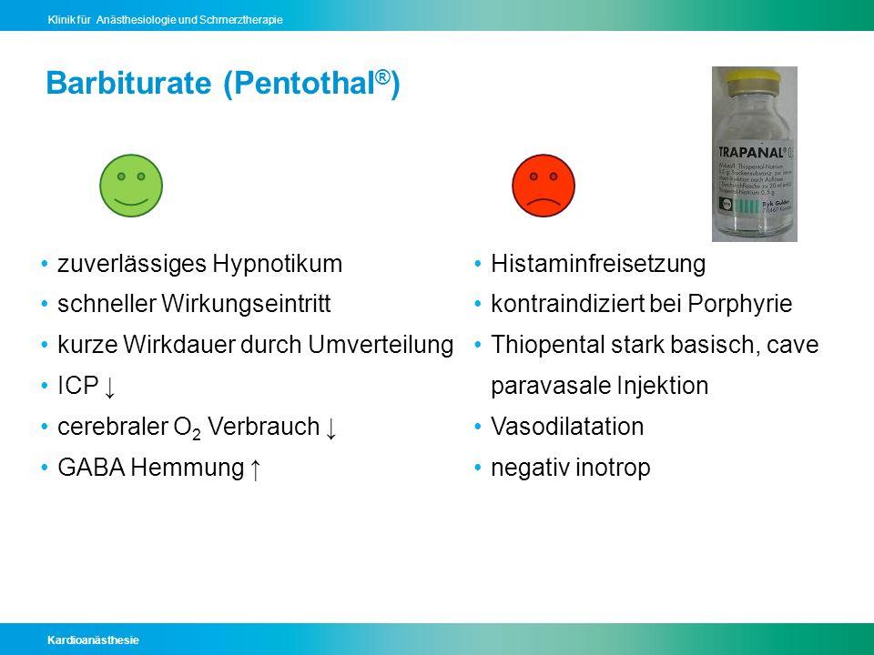 Kardioanästhesie Klinik für Anästhesiologie und Schmerztherapie Barbiturate (Pentothal ® ) zuverlässiges Hypnotikum schneller Wirkungseintritt kurze W