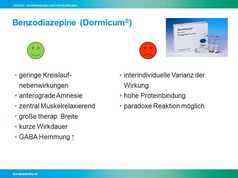 Kardioanästhesie Klinik für Anästhesiologie und Schmerztherapie Benzodiazepine (Dormicum ® ) geringe Kreislauf- nebenwirkungen anterograde Amnesie zen