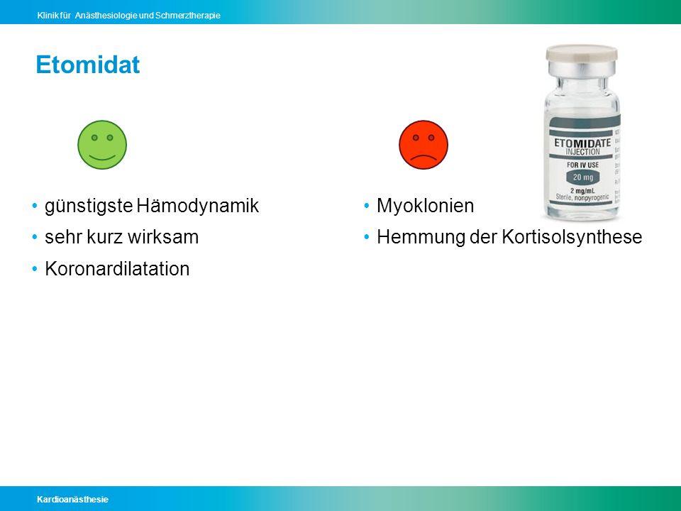 Kardioanästhesie Klinik für Anästhesiologie und Schmerztherapie Etomidat günstigste Hämodynamik sehr kurz wirksam Koronardilatation Myoklonien Hemmung