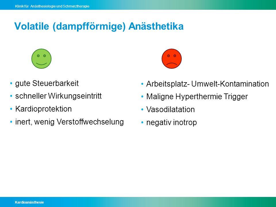 Kardioanästhesie Klinik für Anästhesiologie und Schmerztherapie Volatile (dampfförmige) Anästhetika gute Steuerbarkeit schneller Wirkungseintritt Kard