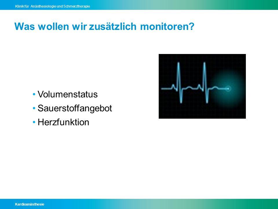 Kardioanästhesie Klinik für Anästhesiologie und Schmerztherapie Was wollen wir zusätzlich monitoren? Volumenstatus Sauerstoffangebot Herzfunktion