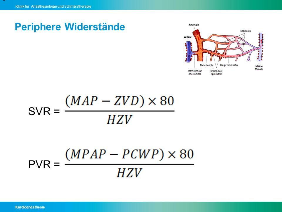 Kardioanästhesie Klinik für Anästhesiologie und Schmerztherapie Periphere Widerstände = SVR = PVR =