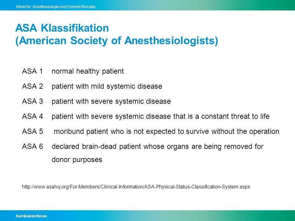 Kardioanästhesie Klinik für Anästhesiologie und Schmerztherapie ASA Klassifikation (American Society of Anesthesiologists) ASA 1normal healthy patient
