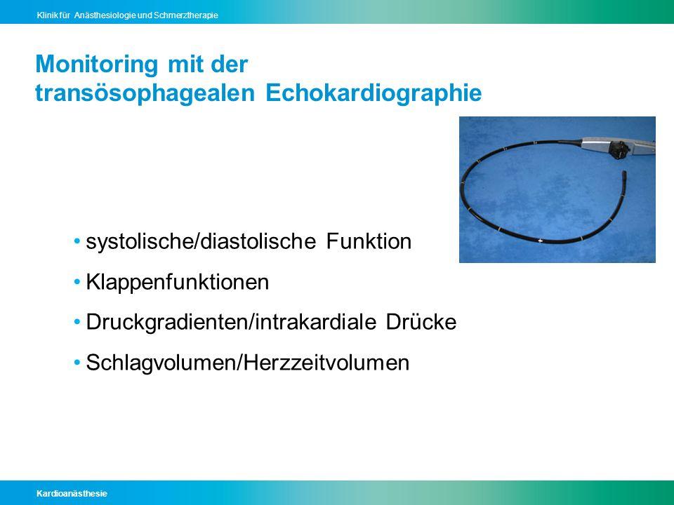 Kardioanästhesie Klinik für Anästhesiologie und Schmerztherapie Monitoring mit der transösophagealen Echokardiographie systolische/diastolische Funkti