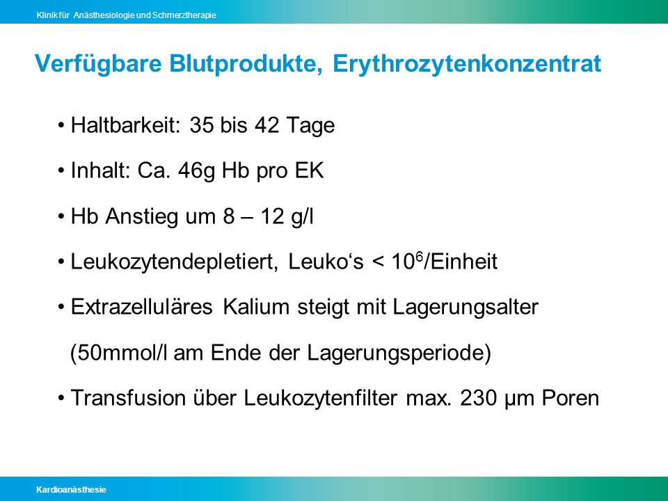 Kardioanästhesie Klinik für Anästhesiologie und Schmerztherapie Verfügbare Blutprodukte, Erythrozytenkonzentrat Haltbarkeit: 35 bis 42 Tage Inhalt: Ca