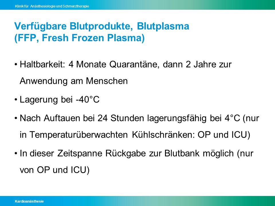 Kardioanästhesie Klinik für Anästhesiologie und Schmerztherapie Verfügbare Blutprodukte, Blutplasma (FFP, Fresh Frozen Plasma) Haltbarkeit: 4 Monate Q