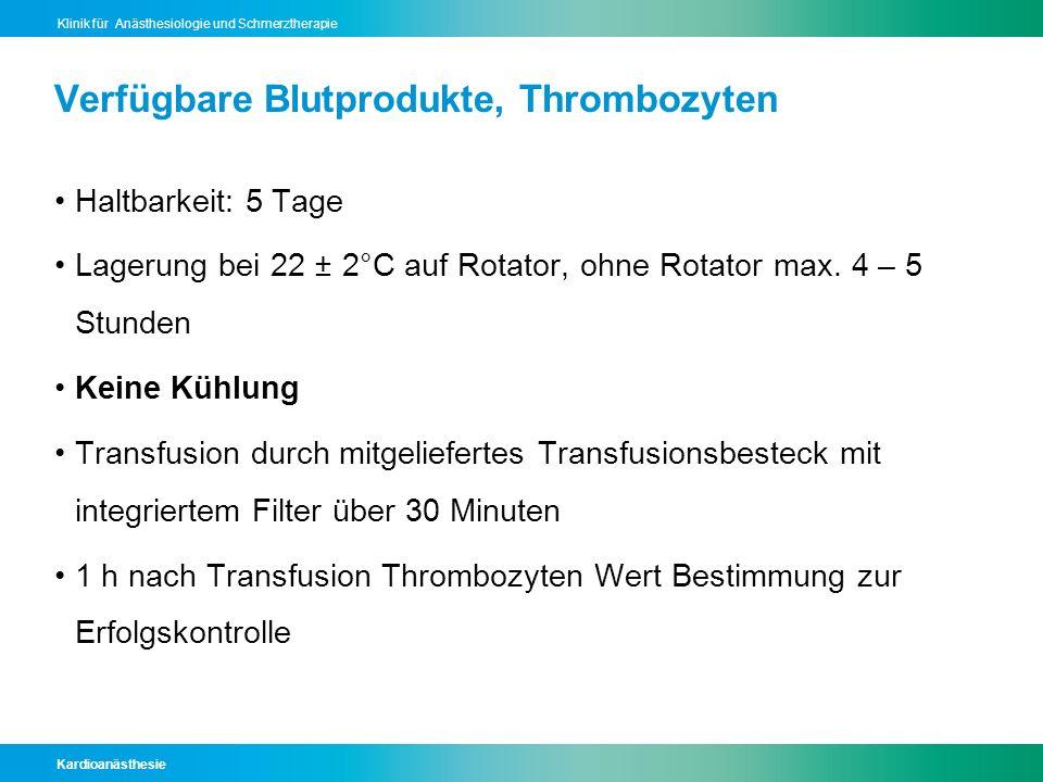 Kardioanästhesie Klinik für Anästhesiologie und Schmerztherapie Verfügbare Blutprodukte, Thrombozyten Haltbarkeit: 5 Tage Lagerung bei 22 ± 2°C auf Ro
