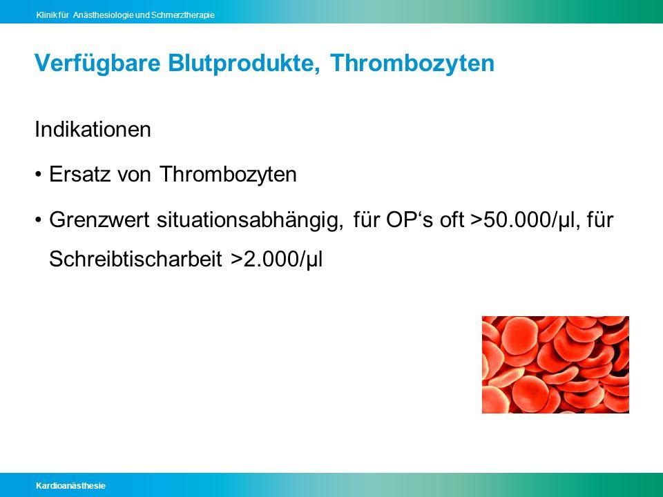 Kardioanästhesie Klinik für Anästhesiologie und Schmerztherapie Verfügbare Blutprodukte, Thrombozyten Indikationen Ersatz von Thrombozyten Grenzwert s