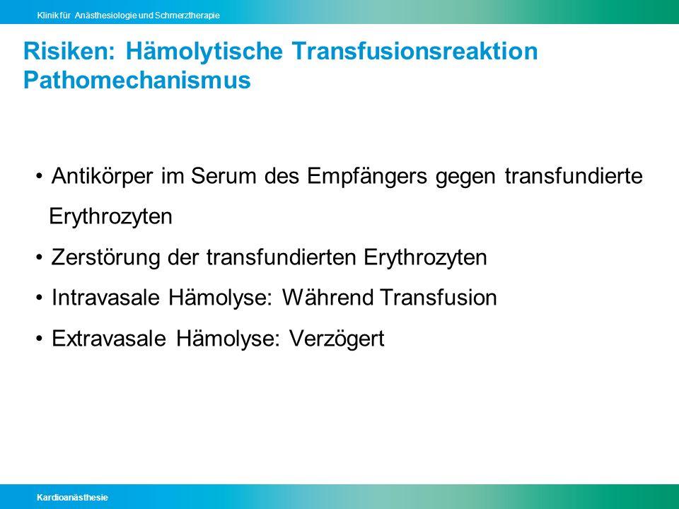 Kardioanästhesie Klinik für Anästhesiologie und Schmerztherapie Risiken: Hämolytische Transfusionsreaktion Pathomechanismus Antikörper im Serum des Em