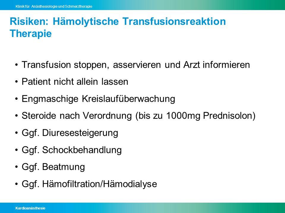 Kardioanästhesie Klinik für Anästhesiologie und Schmerztherapie Risiken: Hämolytische Transfusionsreaktion Therapie Transfusion stoppen, asservieren u