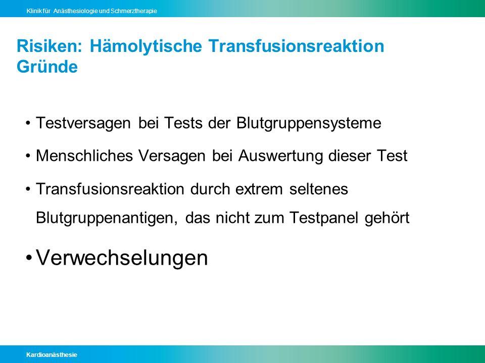 Kardioanästhesie Klinik für Anästhesiologie und Schmerztherapie Risiken: Hämolytische Transfusionsreaktion Gründe Testversagen bei Tests der Blutgrupp