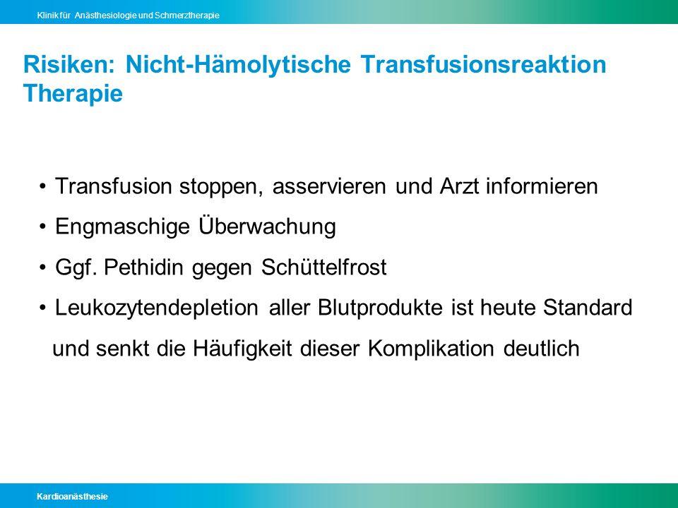 Kardioanästhesie Klinik für Anästhesiologie und Schmerztherapie Risiken: Nicht-Hämolytische Transfusionsreaktion Therapie Transfusion stoppen, asservi