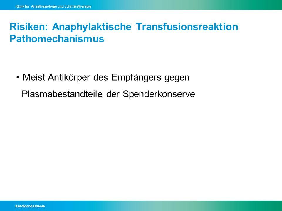 Kardioanästhesie Klinik für Anästhesiologie und Schmerztherapie Risiken: Anaphylaktische Transfusionsreaktion Pathomechanismus Meist Antikörper des Em
