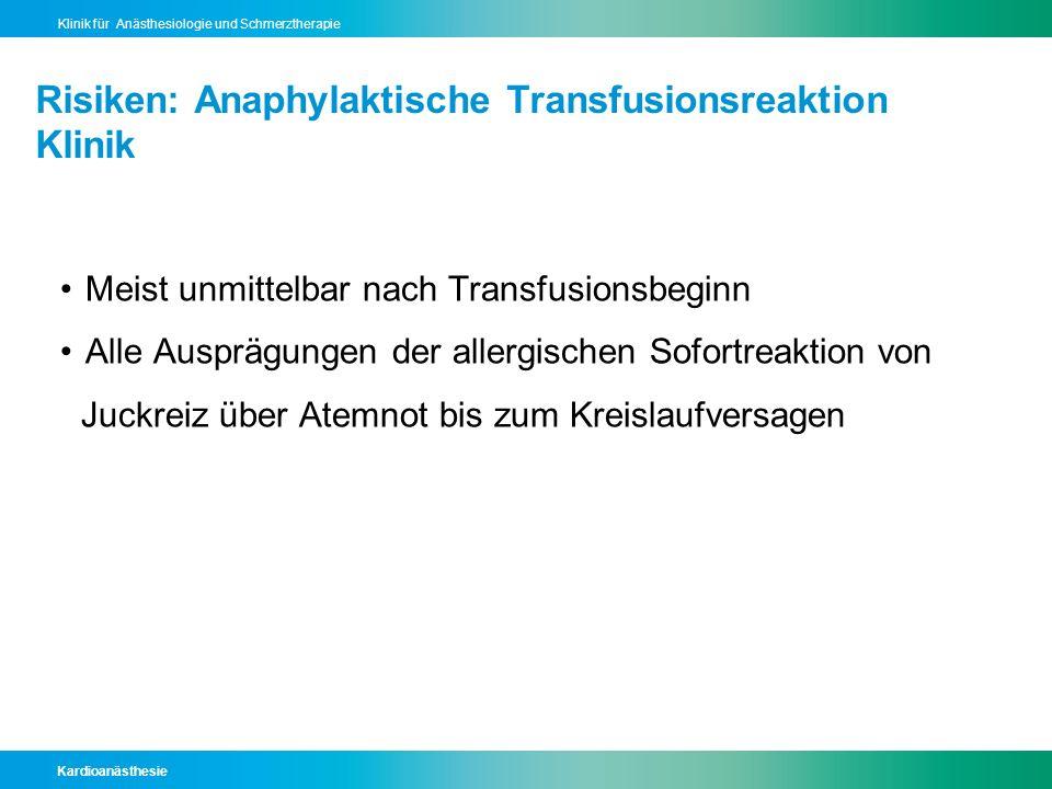 Kardioanästhesie Klinik für Anästhesiologie und Schmerztherapie Risiken: Anaphylaktische Transfusionsreaktion Klinik Meist unmittelbar nach Transfusio