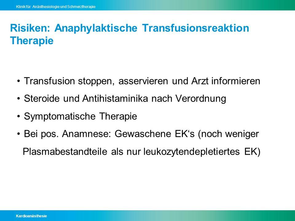 Kardioanästhesie Klinik für Anästhesiologie und Schmerztherapie Risiken: Anaphylaktische Transfusionsreaktion Therapie Transfusion stoppen, asserviere