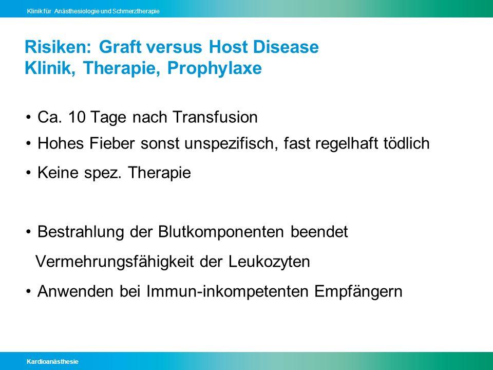 Kardioanästhesie Klinik für Anästhesiologie und Schmerztherapie Risiken: Graft versus Host Disease Klinik, Therapie, Prophylaxe Ca. 10 Tage nach Trans