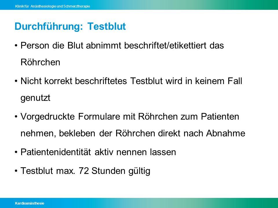 Kardioanästhesie Klinik für Anästhesiologie und Schmerztherapie Durchführung: Testblut Person die Blut abnimmt beschriftet/etikettiert das Röhrchen Ni