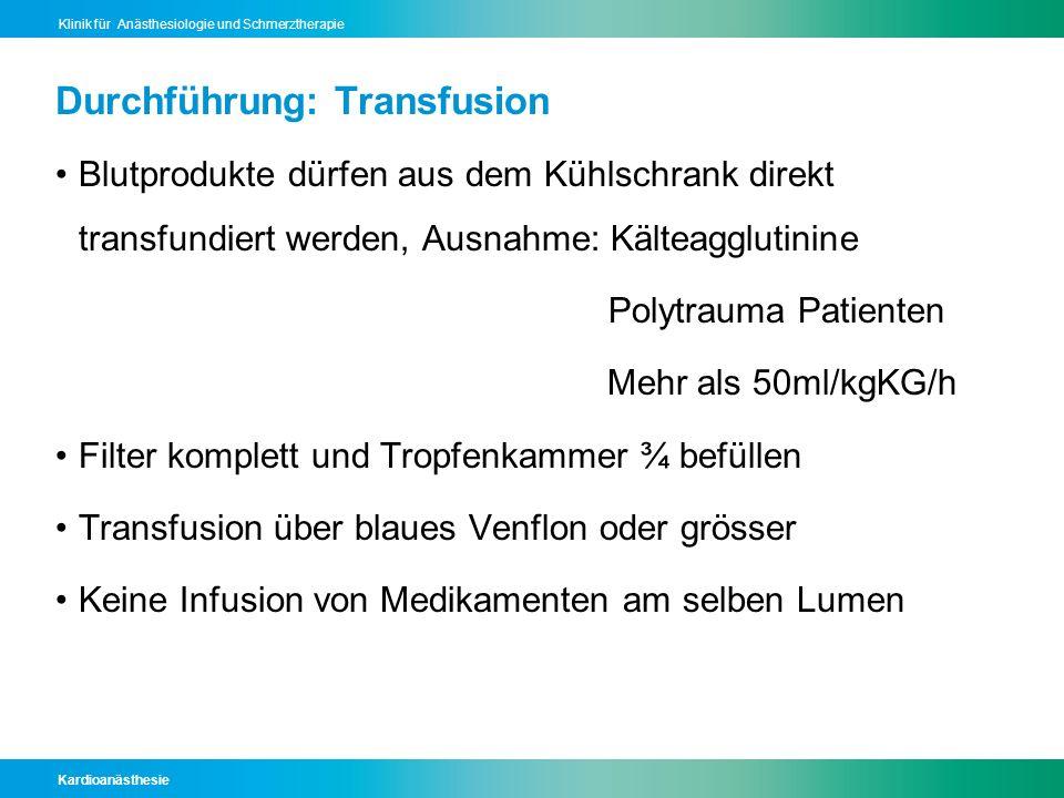 Kardioanästhesie Klinik für Anästhesiologie und Schmerztherapie Durchführung: Transfusion Blutprodukte dürfen aus dem Kühlschrank direkt transfundiert