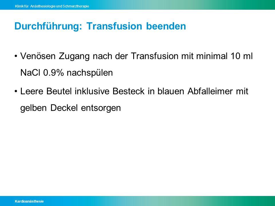Kardioanästhesie Klinik für Anästhesiologie und Schmerztherapie Durchführung: Transfusion beenden Venösen Zugang nach der Transfusion mit minimal 10 m