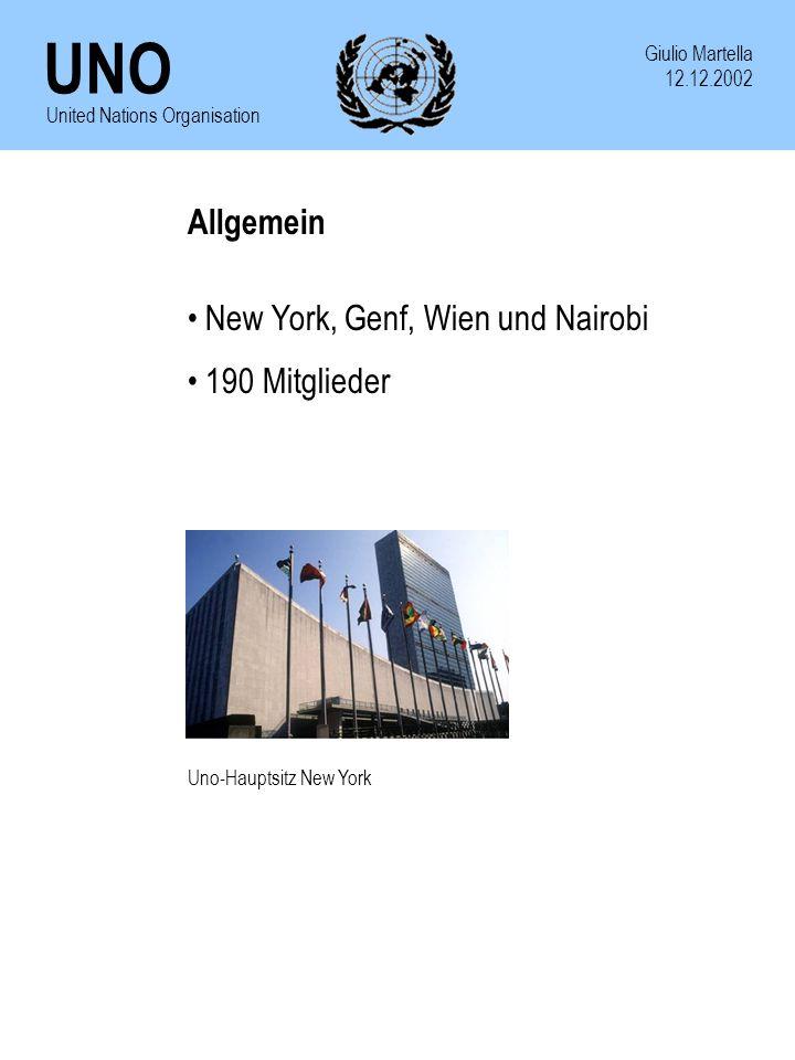 UNO Giulio Martella 12.12.2002 United Nations Organisation Allgemein New York, Genf, Wien und Nairobi 190 Mitglieder Uno-Hauptsitz New York