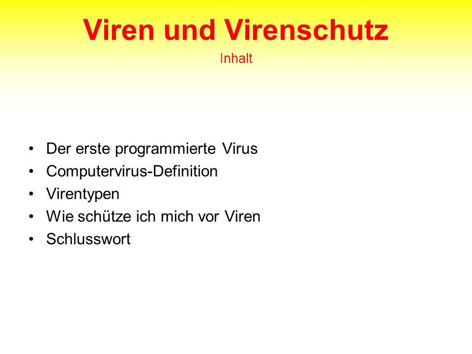 Viren und Virenschutz Inhalt Der erste programmierte Virus Computervirus-Definition Virentypen Wie schütze ich mich vor Viren Schlusswort