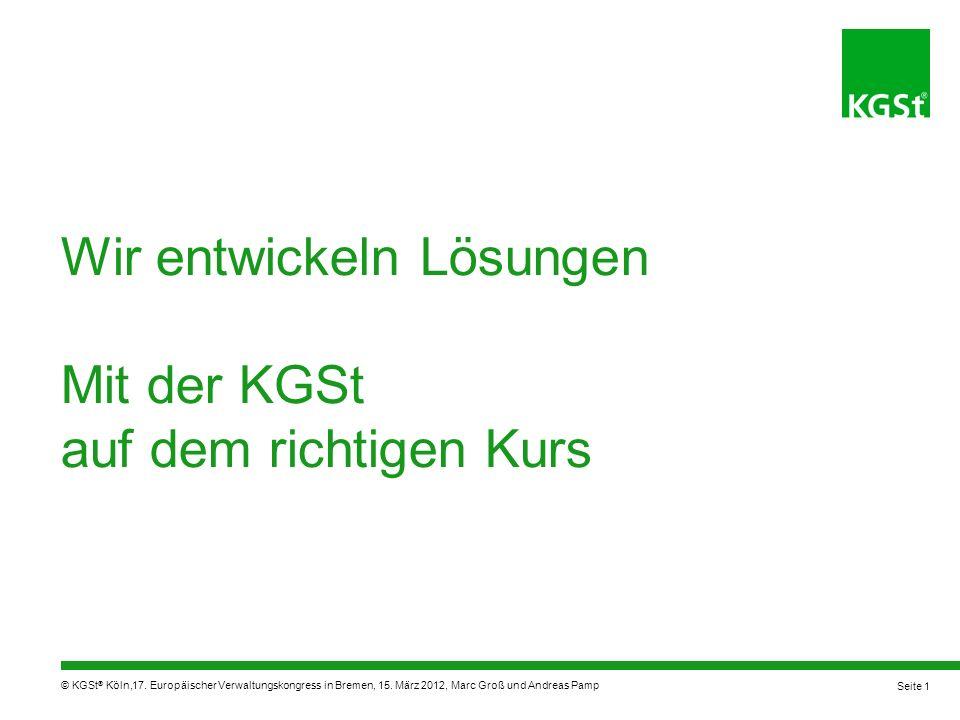 © KGSt ® Köln, Wir entwickeln Lösungen Mit der KGSt auf dem richtigen Kurs 17.