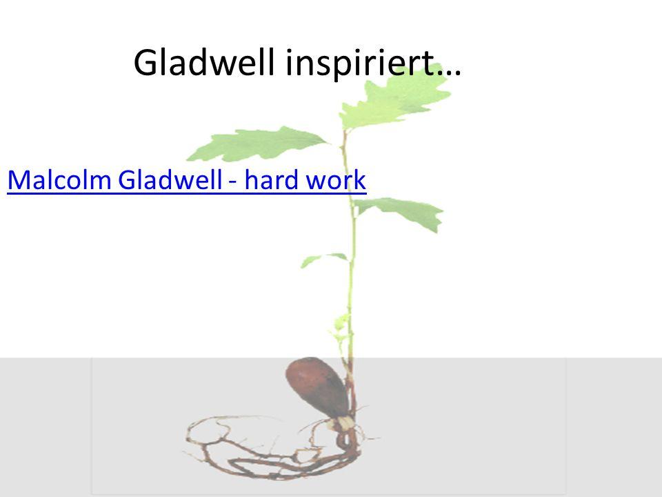 Gladwell inspiriert… Malcolm Gladwell - hard work