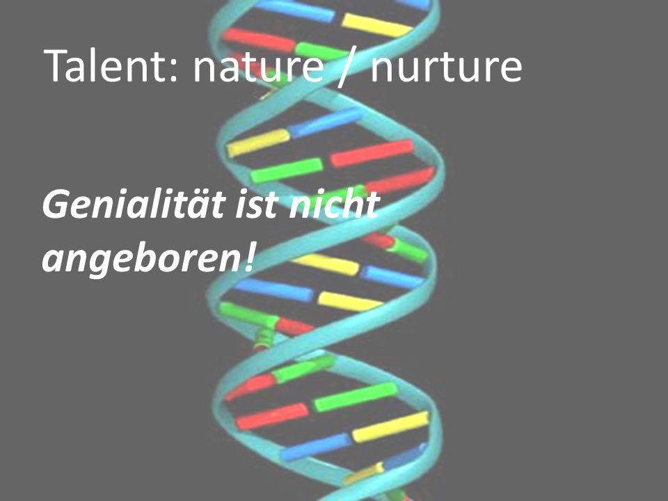 Discussie Genen / aanleg Ontwikkelruimte etc Genialität ist nicht angeboren! Talent: nature / nurture