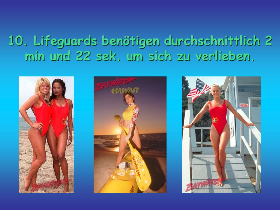 10. Lifeguards benötigen durchschnittlich 2 min und 22 sek. um sich zu verlieben.
