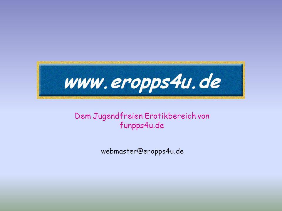 Dem Jugendfreien Erotikbereich von funpps4u.de webmaster@eropps4u.de